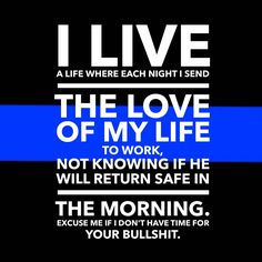 Cop wife life...I'm a single mom 70% of the time...I don't have time for much let alone people who don't understand our life.