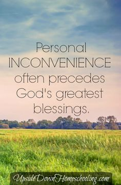 Insightful post considers biblical examples of inconveniences in life preceding great blessing, and discusses the impact on a Christian's perspective. http://www.upsidedownhomeschooling.com/worth-inconvenience/