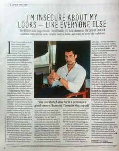 'I sometimes think I was born in the wrong era,' says David Gandy (Laura Pannack) A Life in The Day The British male supermodel David Gandy, 33, best known as the face of Dolce & Gabbana, talks about cash, creams and cocktails, and why he loves old traditions. Interview by Ria Higgings Photography by Laura Pannack If I don't have to get up for an early-morning flight somewhere, I stay in bed until about 8 or 9 — usually until my mobile starts beeping. Then I'll grab my laptop, make a cof...