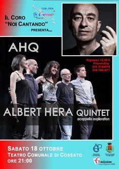 AHQ Albert Hera Quintet - acapella explorationIl Coro Noi Cantando Vi invita Sabato 18 ottobre ore 21:00 Teatro Comunale di Cossato http://www.informagiovanicossato.it/on-line/Home/articolo63012731.html