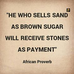 Isn`t it to be expected that when you deliberately sell sand as brown sugar you will receive `pelting with stones` as your payment? Well, those in the legal field call it retributive justice; those in the literary field, call it poetic justice; but I call it prophetic justice. If you think you can always get away with deceiving others, think again. You are rather deceiving yourself. You may get away with it for sometime but someday somehow it will get in your way. And you see, the stones you…