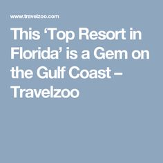 This 'Top Resort in Florida' is a Gem on the Gulf Coast – Travelzoo