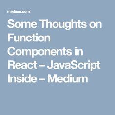 Some Thoughts on Function Components in React – JavaScript Inside – Medium