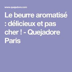 Le beurre aromatisé : délicieux et pas cher ! - Quejadore Paris