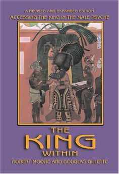 The King Within: Accessing the King in the Male Psyche by Robert Moore