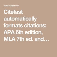 Citefast automatically formats citations: APA 6th edition, MLA 7th ed. and…