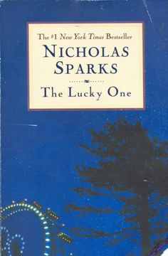 "The Lucky One by Nicholas Sparks  ""Sometimes the most ordinary things could be made extraordinary simply by doing them with the right people."""