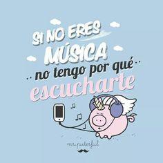 Si no eres música o tengo por qué escucharte