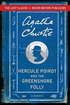 Hercule Poirot and the Greenshore Folly. Newly discovered Agatha Christie