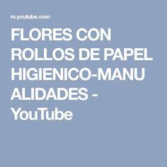 FLORES CON ROLLOS DE PAPEL HIGIENICO-MANUALIDADES - YouTube