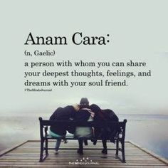 Anam Cara Anam Cara:(n, Gaelic)a person with whom you can share your deepest thoughts, feelings, and dreams with your soul friend. The Words, Fancy Words, Weird Words, Pretty Words, Cool Words, Beautiful Words Of Love, Words Meaning Beautiful, Beautiful Definitions, Beautiful Friend