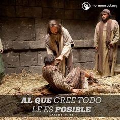 Al que cree todo le es posible. Marcos 9:23 No olvides visitar mormonsud.org
