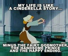 My life is like a Cinderella story...