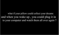 I will invent that pillow..