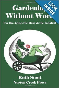 Gardening Without Work: For the Aging, the Busy & the Indolent: Ruth Stout, Robert Plamondon: 9780981928463: Amazon.com: Books