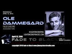 Ep. 438 FADE to BLACK Jimmy Church w/ Ole Dammegard: False Flags and Assassinations LIVE - Published on Apr 14, 2016 Ole Dammegard, author of Coup d'tat joins us live from Spain and we discuss false-flag operations from around the world and how they are connected...we also cover Operation 40, Richard Nixon and what that group did and who was in it...we also talk about 9-11 and the Paris and Brussels attacks... #f2b #KGRA #JimmyChurch