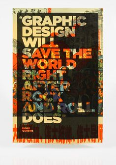 Absolutely!!!! Graphic design will save the world right after rock and roll does. David Garson