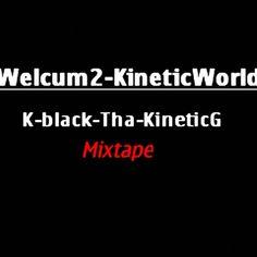 welcome to kineticworld by KineticWorldWide on SoundCloud Mixtape, Welcome