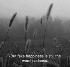 but fake happiness makes other people not be sad so it's what has to be done. i'm even more sad so they will not. Citations Grunge, Citations Film, The Words, Mood Quotes, Life Quotes, Daily Quotes, Laugh Quotes, Friend Quotes, Quotes Quotes