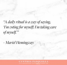 """""""A daily ritual is a way of saying, 'I'm voting for myself; I'm taking care of myself. Mariel Hemingway, Jealous Of You, Soul Searching, Take Care, Finding Yourself, Spirituality, Nutrition, Wellness, Let It Be"""