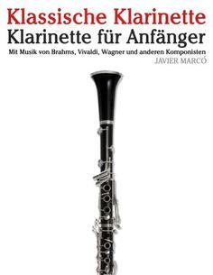 Klassische Klarinette: Klarinette für Anfänger. Mit Musik von Brahms, Vivaldi, Wagner und anderen Komponisten