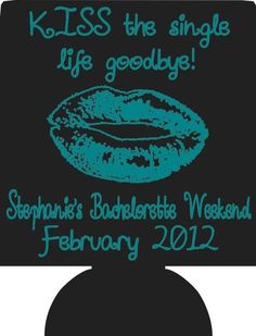 kiss the single life goodbye Bachelorette can coolies Party custom favors 2117