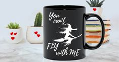 Flying Witch In Black Mug, You Can't Fly With Me Cup, Humorous Halloween Wicca Gift, Wiccan Gift For Women, Funny Witchcraft Present For Her