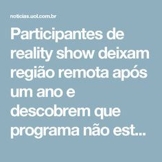 Participantes de reality show deixam região remota após um ano e descobrem que programa não está no ar - Notícias - Tabloide