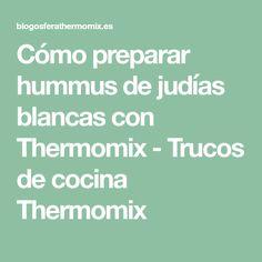 Cómo preparar hummus de judías blancas con Thermomix - Trucos de cocina Thermomix