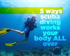 5 Ways Scuba Diving Works Your Body ALL Over | The most memorable workout is the underwater one!