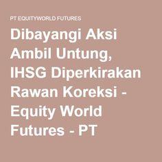 Dibayangi Aksi Ambil Untung, IHSG Diperkirakan Rawan Koreksi - Equity World Futures - PT EQUITYWORLD FUTURES
