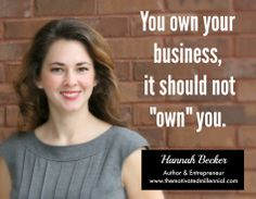#Entrepreneur: you own your business, it should not own you. #HannahBecker