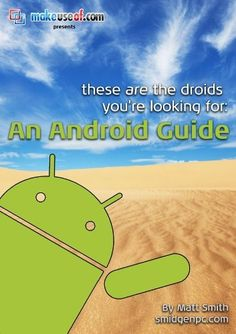 These Are The Droids You're Looking For: An Android Guide by Matt Smith. $1.29. 41 pages
