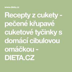 Recepty z cukety - pečené křupavé cuketové tyčinky s domácí cibulovou omáčkou - DIETA.CZ Food And Drink, Math Equations