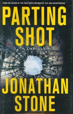 Parting Shot: A Thriller by Jonathan Stone. (Kindle, $2.99.)