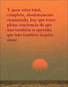 〽️tener plena conciencia de que uno también es querido, que uno también inspira amor...