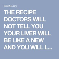 THE RECIPE DOCTORS WILL NOT TELL YOU YOUR LIVER WILL BE LIKE A NEW AND YOU WILL LOOK 10 YEARS YOUNGER! | SkinnyHER