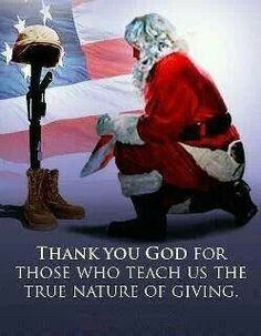 Santa: Kneeling before flag and soldier's boots, gun and helmet: Thank you God for those who teach us the true nature of giving Christmas Holidays, Christmas Cards, Merry Christmas, Christmas Ideas, Christmas Stuff, Holiday Ideas, Christmas Scenes, Christmas Door, Christmas Countdown