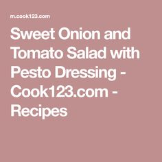 Sweet Onion and Tomato Salad with Pesto Dressing - Cook123.com - Recipes