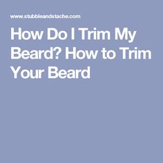 How Do I Trim My Beard? How to Trim Your Beard