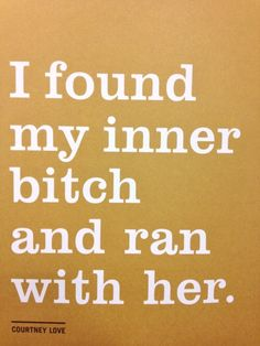 Quote : I found my inner bitch and ran with her.- Courtney Love http://FashionCognoscente.blogspot.com