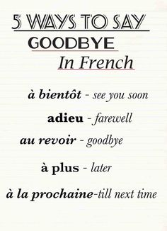 "5 Ways to say good-bye in French - I never like 'Goodbye' - always prefer to say "" till next time""!"