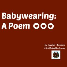 Babywearing: A Poem by Jennifer Andersen OurMuddyBoots.com