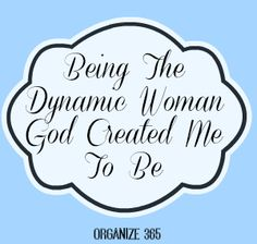 Being The Dynamic Woman God Created Me To Be | Organize 365