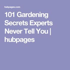 101 Gardening Secrets Experts Never Tell You | hubpages
