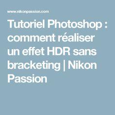 Tutoriel Photoshop : comment réaliser un effet HDR sans bracketing | Nikon Passion
