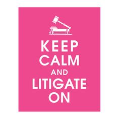 Keep Calm and LITIGATE ON 11x14 Poster Hot Pink by KeepCalmShop, $15.95