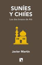 Martín Rodríguez, Javier.  Suníes y chiíes : los dos brazos de Alá. Madrid : Catarata, 2014