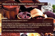 Come and visit Vienna's first chocolate museum! Learn more about the cultivation, varities and recipes of chocolate. The mystery of chocolate uncovered in Vienna's district. Come visit us and enjoy the fascinating world of chocolate! Chocolate World, Tour Guide, Vienna, Austria, Fun Facts, Banner, Places, Sweet, Travel