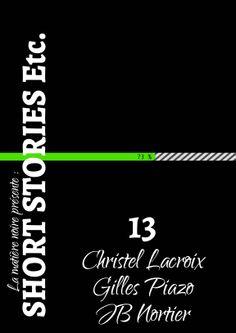 """Avec : """"La ligne verte de l'espoir"""" de Christel Lacroix, """"Fausse route"""" de Gilles Piazo et """"Au jardin des plantes"""" de JB Nortier. http://www.short-stories-etc.com/numero-13/"""